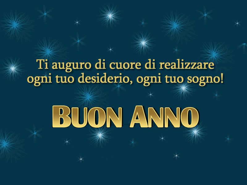 Buon Anno: Ti auguro di cuore di realizzare ogni tuo desiderio, ogni tuo sogno!