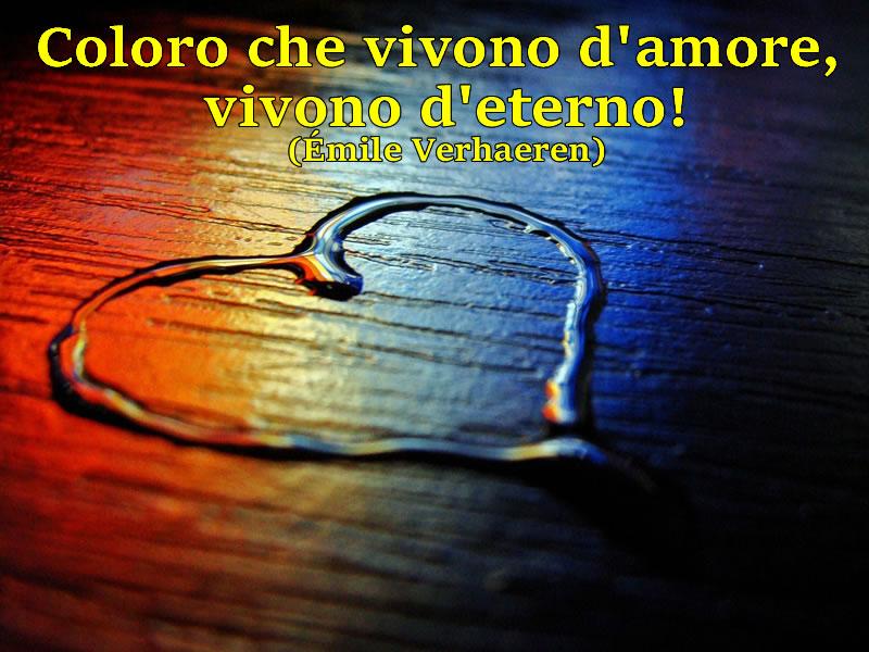 Frasi belle: Coloro che vivono d'amore,  vivono d'eterno (Emile Verhaeren)
